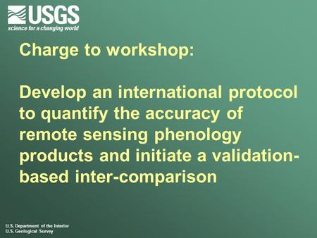 U.S. Department of the Interior U.S. Geological Survey Charge to workshop: Develop an international protocol to quantify the accuracy of remote sensing.