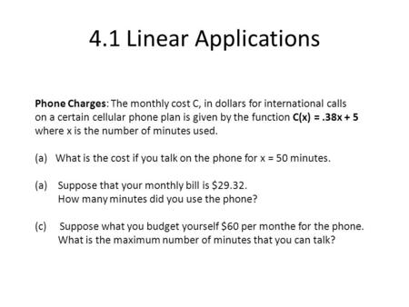 4.1 Linear Applications Phone Charges: The monthly cost C, in dollars for international calls on a certain cellular phone plan is given by the function.