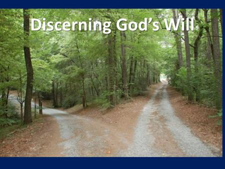 Discerning God's Will. The Four W's 1. W ays of God 2. W ord of God (written) 3. W isdom of God 4. W ord of God (rhema)