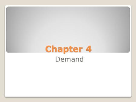 Chapter 4 Demand. 4.1: Understanding Demand Demand  the desire to own something and the ability to pay for it BOTH factors must be present for demand.