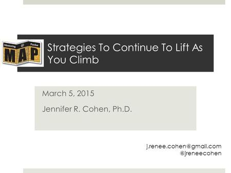 Strategies To Continue To Lift As You Climb March 5, 2015 Jennifer R. Cohen,
