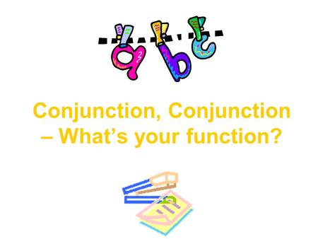 Conjunction, Conjunction – What's your function?.