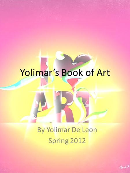Yolimar's <strong>Book</strong> of Art By Yolimar De Leon Spring 2012.