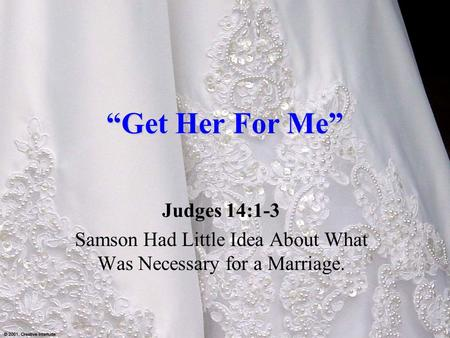 """Get Her For Me"" Judges 14:1-3 Samson Had Little Idea About What Was Necessary for a Marriage."