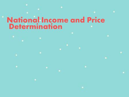National Income and Price Determination. Understand three keys facts about economic fluctuations Identify the determinants of aggregate demand and aggregate.