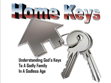A look at the Biblical Keys to a healthy family. This week: Love & Trust—Building the elements necessary to a lasting, happy home.