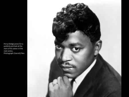 Percy Sledge poses for a publicity portrait at the start of his career in the mid-sixties. Photograph: Everett/ Rex.