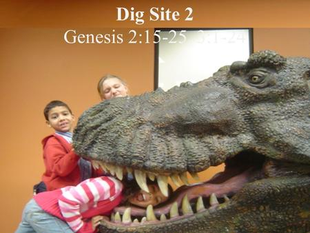Dig Site 2 Genesis 2:15-25, 3:1-24. So God created mankind in his own image, in the image of God he created them; male and female he created them. Genesis.