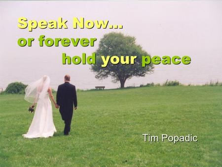 Speak Now… or forever hold your peace Tim Popadic.
