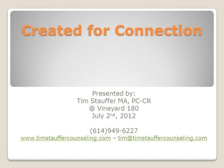 Created for Connection Presented by: Tim Stauffer MA, Vineyard 180 July 2 nd, 2012 (614)949-6227