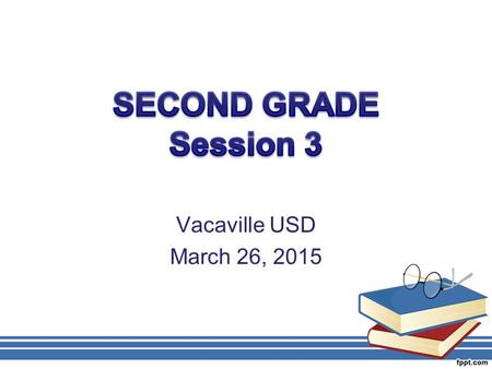 Vacaville USD March 26, 2015. AGENDA Problem Solving Subtraction Facts and Computation –Word Problems –Number Line –Multiple Representation –Multi-Digit.