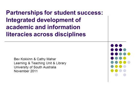 Partnerships for student success: Integrated development of academic and information literacies across disciplines Bev Kokkinn & Cathy Mahar Learning &
