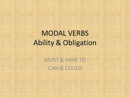 MODAL VERBS Ability & Obligation MUST & HAVE TO CAN & COULD.
