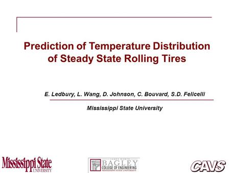 Prediction of Temperature Distribution of Steady State Rolling Tires E. Ledbury, L. Wang, D. Johnson, C. Bouvard, S.D. Felicelli Mississippi State University.