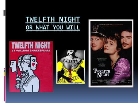 Play's History Written in 1601 – 1602 Written for Twelfth Night festivities Based on a short story Near the end of Elizabeth's reign What will happen.