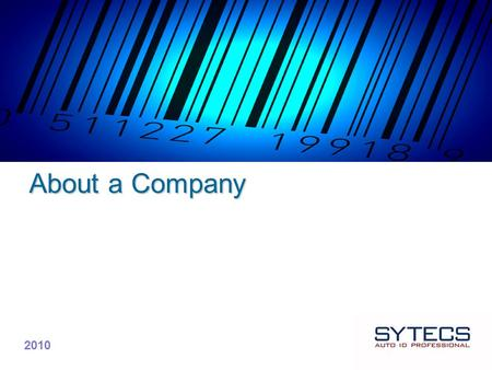 About a Company 2010. About a Company Mission Sytecs' activities are concentrated in companies business processes optimization and efficiently improvement.