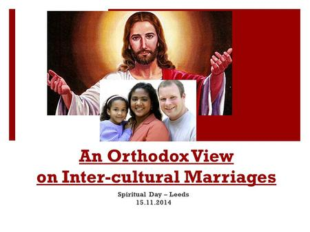 An Orthodox View on Inter-cultural Marriages Spiritual Day – Leeds 15.11.2014.