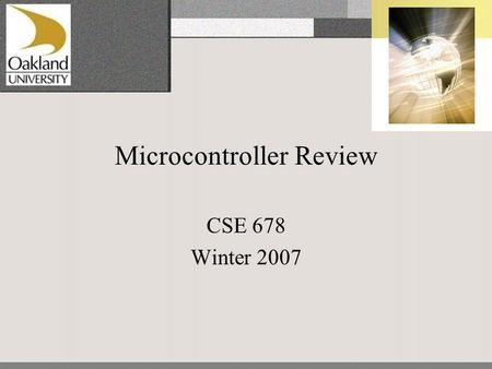 Microcontroller Review CSE 678 Winter 2007. Freescale MC9S12DP256 David Foster A lot of processing power for a very low price (in the miniDragon+ development.
