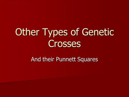 Other Types of Genetic Crosses And their Punnett Squares.