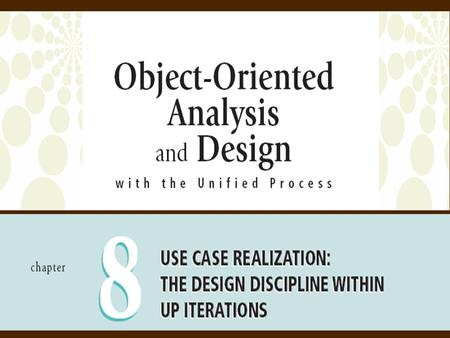 2 <strong>Object</strong>-<strong>Oriented</strong> Analysis and Design and the Unified Process <strong>Objectives</strong>  The Primary focus of this chapter is on how to develop detailed <strong>Object</strong>- <strong>oriented</strong>.
