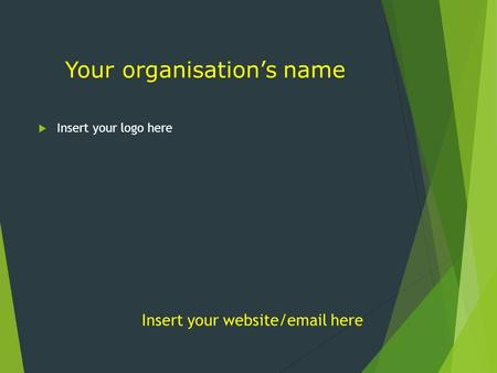 Your organisation's name Insert your website/email here  Insert your logo here.