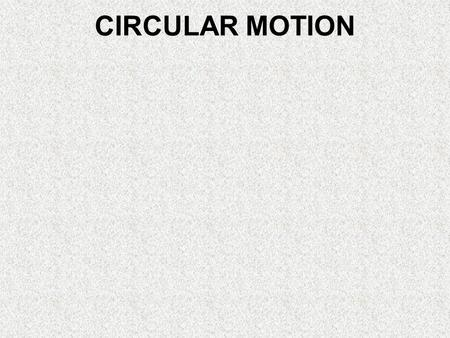 CIRCULAR MOTION. Specification LessonsTopics Circular motion Motion in a circular path at constant speed implies there is an acceleration and requires.