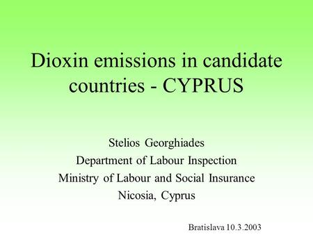 Dioxin emissions in candidate countries - CYPRUS Stelios Georghiades Department of Labour Inspection Ministry of Labour and Social Insurance Nicosia, Cyprus.