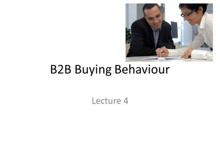 B2B Buying Behaviour Lecture 4.