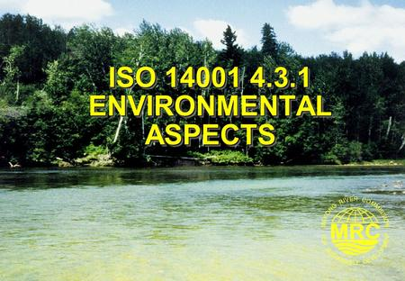 ISO 14001 4.3.1 ENVIRONMENTAL ASPECTS. ISO 14001 Environmental Management Systems 2 Lesson Learning Goals At the end of this lesson you should be able.