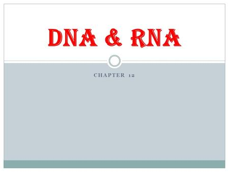 CHAPTER 12 DNA & RNA. Griffith & Transformation Discovered transformation using bacteria that causes pneumonia Transformation  Process in which part.