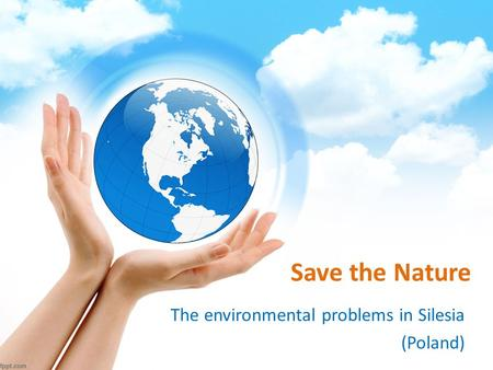 Save the Nature The environmental problems in Silesia (Poland)