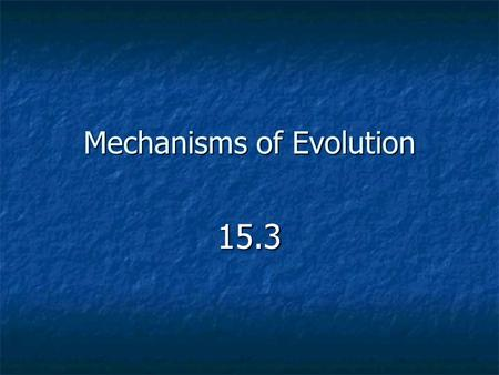 Mechanisms of Evolution 15.3. Preview Changes in allele frequencies causes evolution Changes in allele frequencies causes evolution 3 Types of natural.