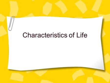 Characteristics of Life. What's the Big Idea All Living Things Share Similar Characteristics of Life in Common.