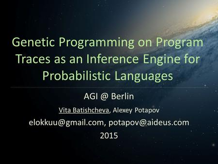 Genetic Programming on Program Traces as an Inference Engine for Probabilistic Languages Vita Batishcheva, Alexey Potapov