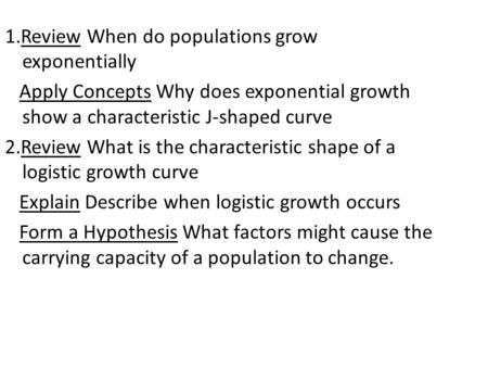 1.Review When do populations grow exponentially Apply Concepts Why does exponential growth show a characteristic J-shaped curve 2.Review What is the characteristic.