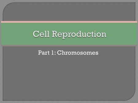 Part 1: Chromosomes.  All living things are made up of one or more cells.  These cells all contain DNA (deoxyribonucleic acid) which is your genetic.