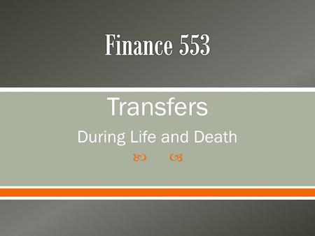  Transfers During Life and Death.  Basic types of Property Transfer o Sales Full Price at Sale Installment Payments Less than Fair Market Value (Partial.