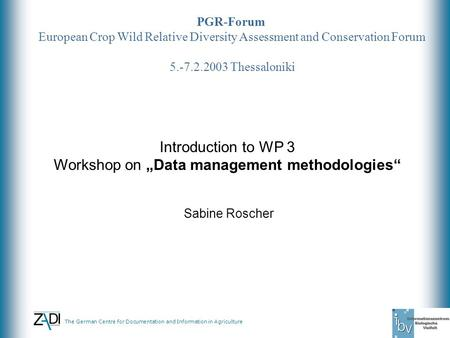 The German Centre for Documentation and Information in Agriculture PGR-Forum European Crop Wild Relative Diversity Assessment and Conservation Forum 5.-7.2.2003.