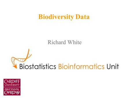 Richard White Biodiversity Data. Outline Biodiversity: what is it? – Definitions: is biodiversity: A resource? Something which can be measured? How to.
