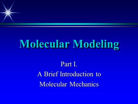 Molecular Modeling Part I. A Brief Introduction to Molecular Mechanics.