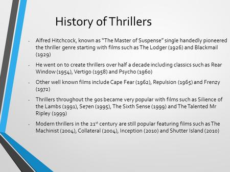 "History of Thrillers Alfred Hitchcock, known as ""The Master of Suspense"" single handedly pioneered the thriller genre starting with films such as The Lodger."
