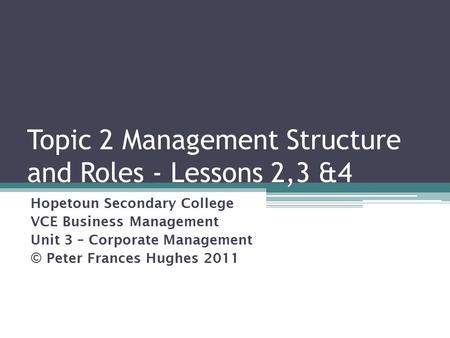 Topic 2 Management Structure and Roles - Lessons 2,3 &4