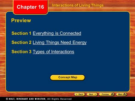 < BackNext >PreviewMain Chapter 16 Interactions of Living Things Preview Section 1 Everything is ConnectedEverything is Connected Section 2 Living Things.