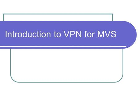 Introduction to VPN for MVS. Presented by Kevin D. Burney Computer Systems and Network Architect Office of the Vice Chancellor of Budget and Finance.