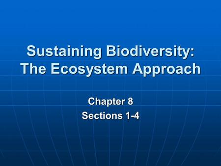 Sustaining Biodiversity: The Ecosystem Approach Chapter 8 Sections 1-4.