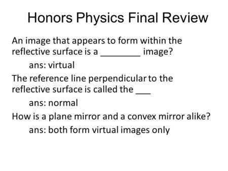 Honors Physics Final Review An image that appears to form within the reflective surface is a ________ image? ans: virtual The reference line perpendicular.