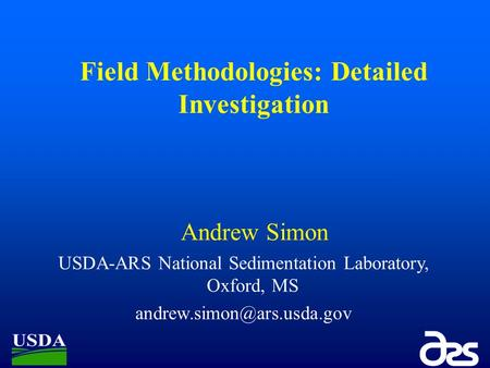 Field Methodologies: Detailed Investigation Andrew Simon USDA-ARS National Sedimentation Laboratory, Oxford, MS