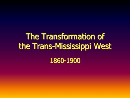 the transformation of the trans mississippi west A summary of the west: 1860–1900 in history sparknotes's the gilded age &  the  1869first transcontinental railroad is completed  even by the end of the  civil war, there were still as many as 20 million bison west of the mississippi.