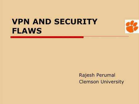 VPN AND SECURITY FLAWS Rajesh Perumal Clemson University.