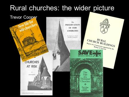Rural churches: the wider picture Trevor Cooper. Rural churches: the wider picture Slides for conference at York, 10 November 2005 Shaping the future.